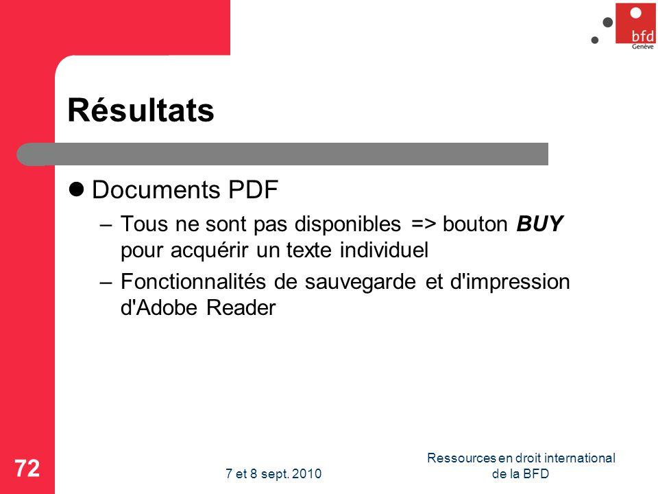 Résultats Documents PDF –Tous ne sont pas disponibles => bouton BUY pour acquérir un texte individuel –Fonctionnalités de sauvegarde et d impression d Adobe Reader 72 Ressources en droit international de la BFD7 et 8 sept.