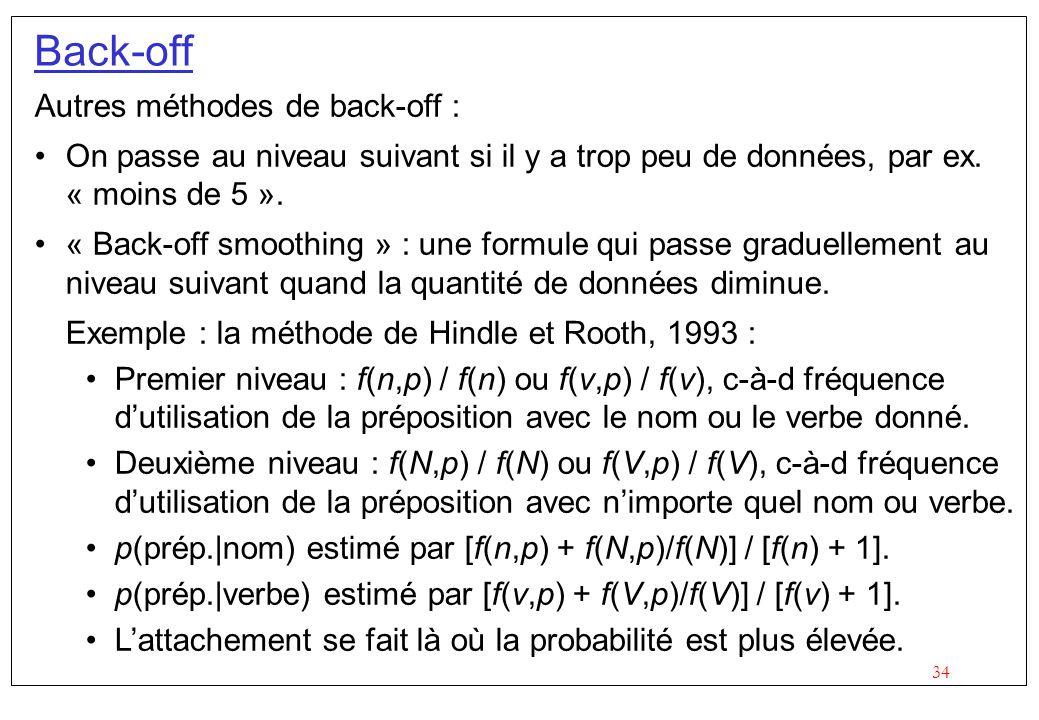 34 Back-off Autres méthodes de back-off : On passe au niveau suivant si il y a trop peu de données, par ex.
