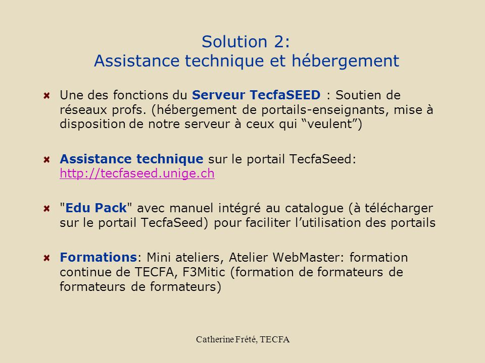 Catherine Frété, TECFA Solution 2: Assistance technique et hébergement Une des fonctions du Serveur TecfaSEED : Soutien de réseaux profs. (hébergement
