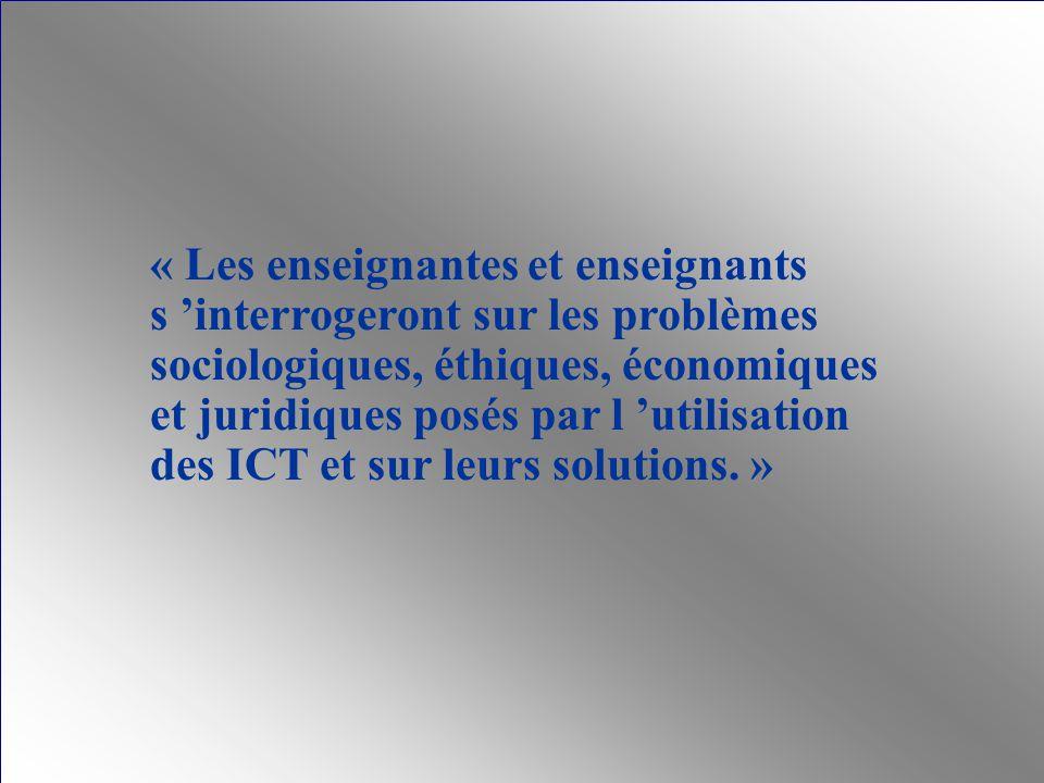 « Les enseignantes et enseignants s interrogeront sur les problèmes sociologiques, éthiques, économiques et juridiques posés par l utilisation des ICT