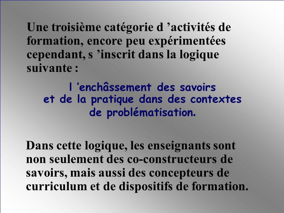 Une troisième catégorie d activités de formation, encore peu expérimentées cependant, s inscrit dans la logique suivante : l enchâssement des savoirs