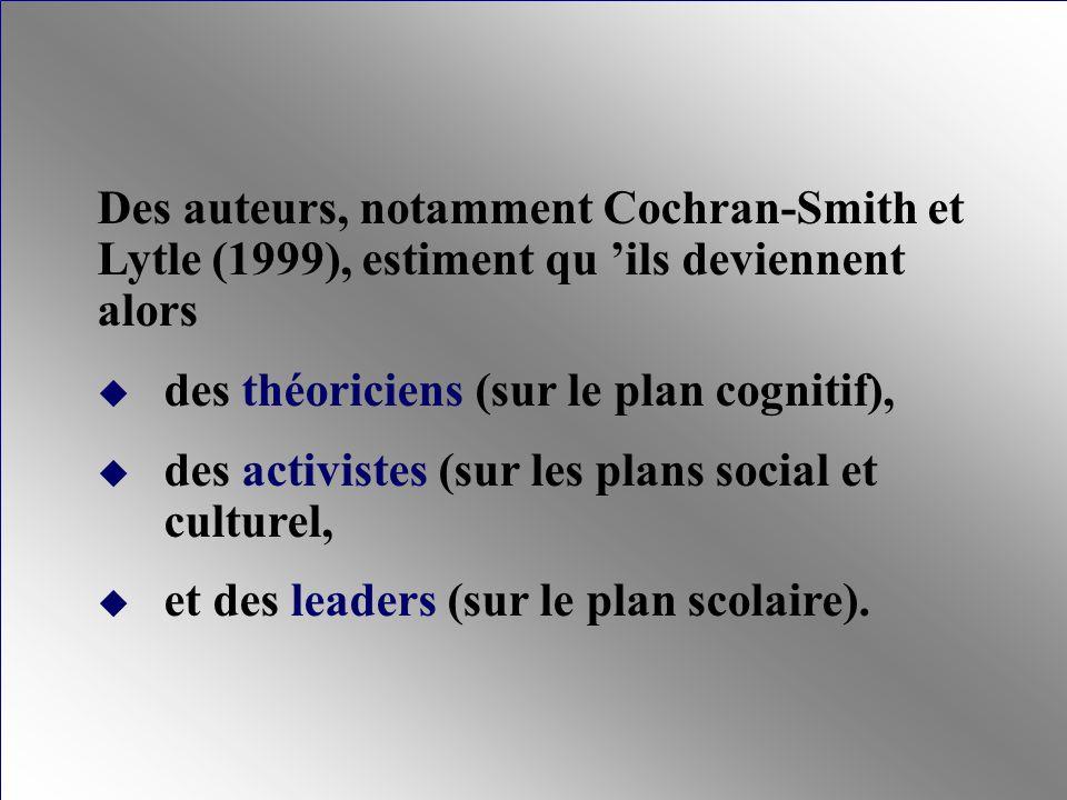 Des auteurs, notamment Cochran-Smith et Lytle (1999), estiment qu ils deviennent alors des théoriciens (sur le plan cognitif), des activistes (sur les