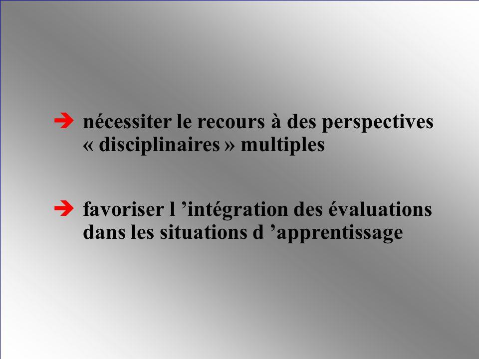 nécessiter le recours à des perspectives « disciplinaires » multiples favoriser l intégration des évaluations dans les situations d apprentissage