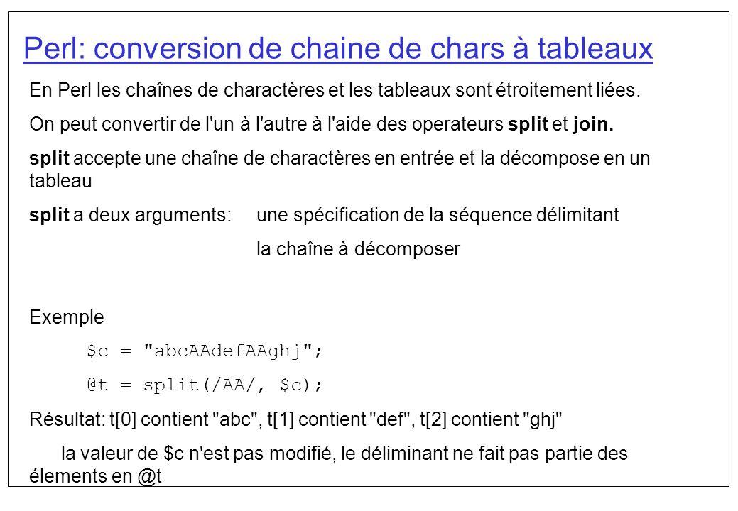Perl: conversion de chaine de chars à tableaux En Perl les chaînes de charactères et les tableaux sont étroitement liées. On peut convertir de l'un à
