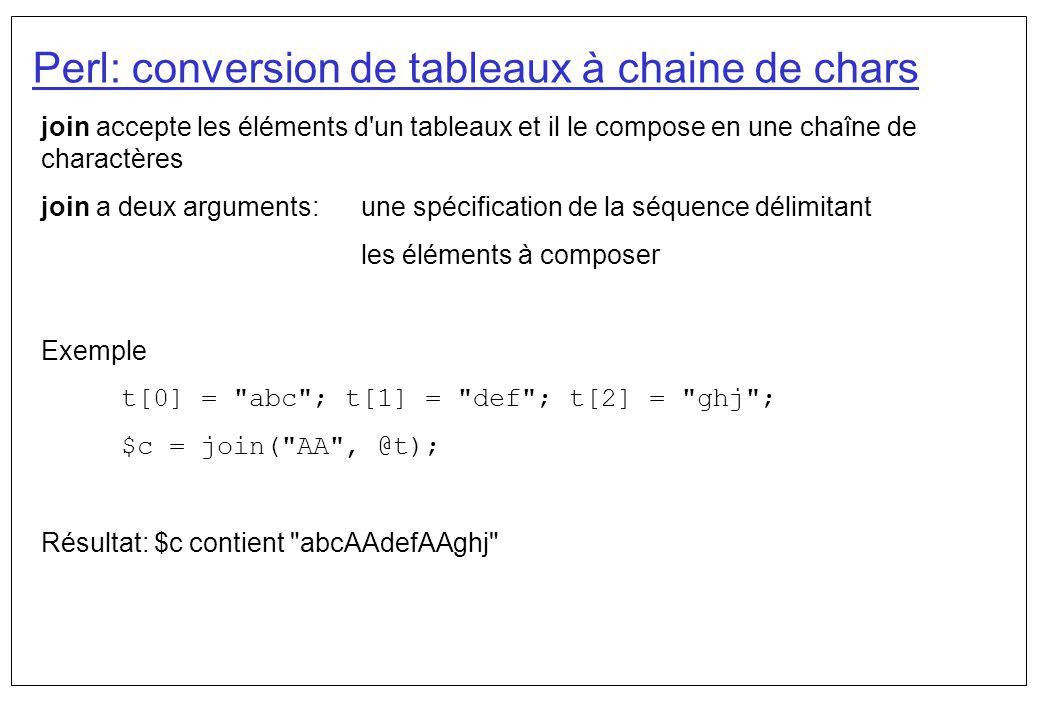 Perl: conversion de tableaux à chaine de chars join accepte les éléments d'un tableaux et il le compose en une chaîne de charactères join a deux argum