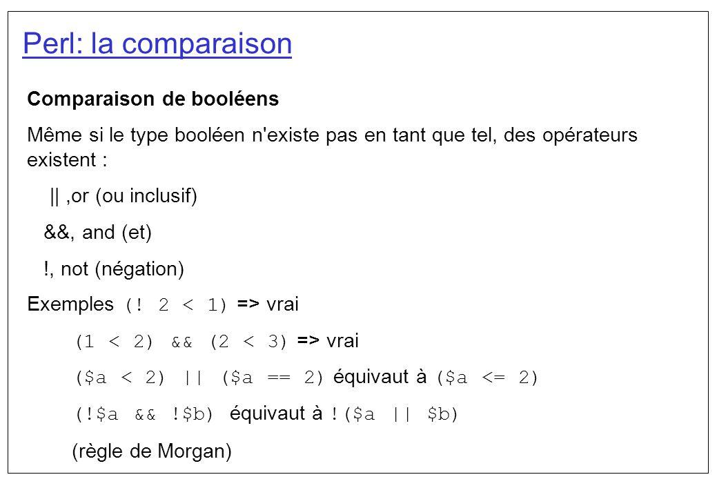 Perl: la comparaison Comparaison de booléens Même si le type booléen n'existe pas en tant que tel, des opérateurs existent : ||,or (ou inclusif) &&, a