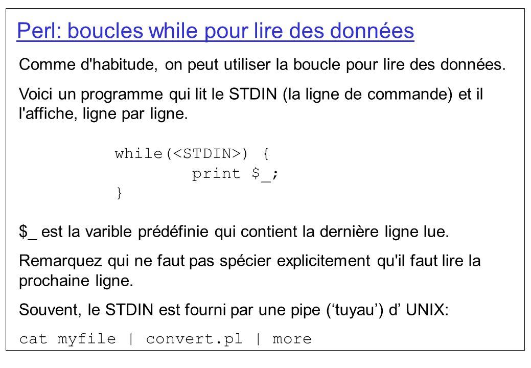 Perl: boucles while pour lire des données while( ) { print $_; } Comme d'habitude, on peut utiliser la boucle pour lire des données. Voici un programm