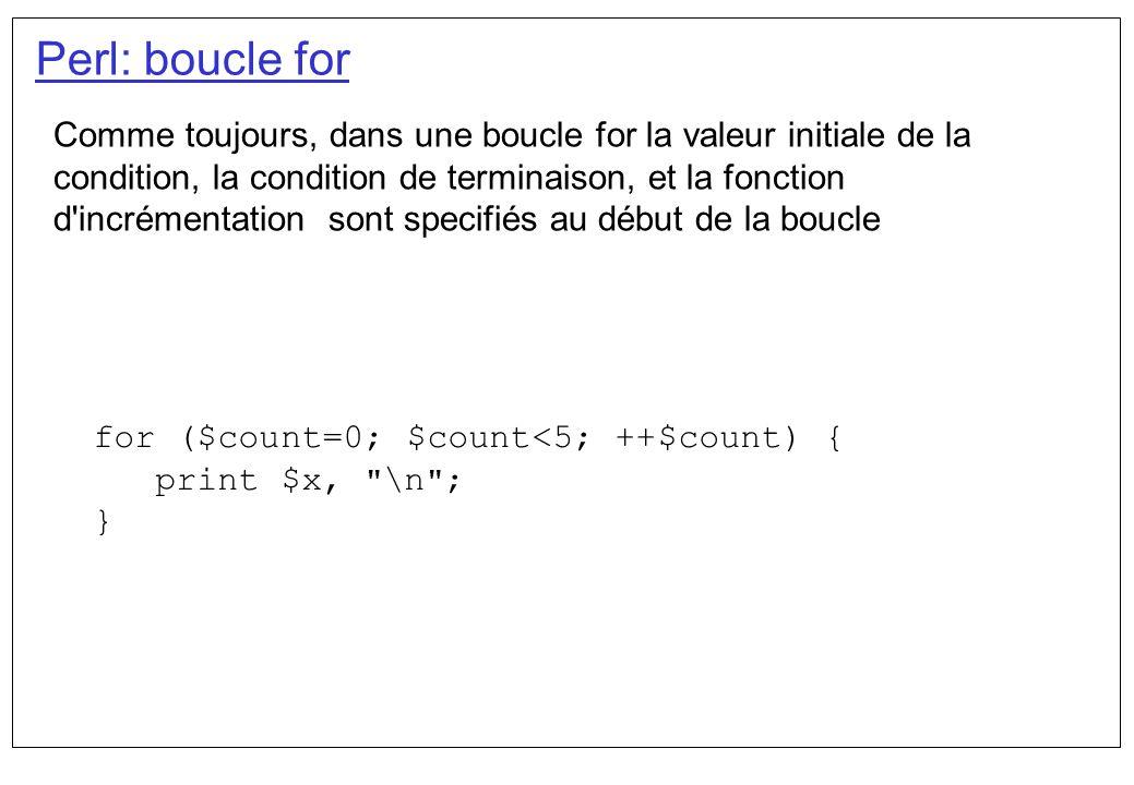 Perl: boucle for Comme toujours, dans une boucle for la valeur initiale de la condition, la condition de terminaison, et la fonction d'incrémentation