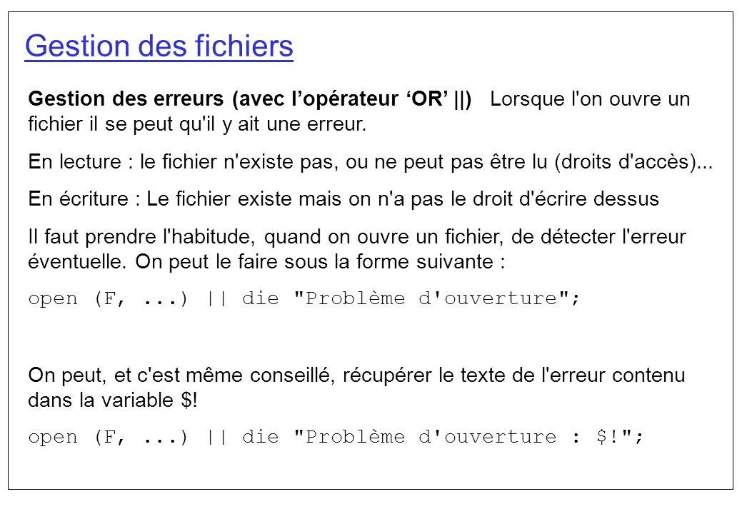 Gestion des fichiers Gestion des erreurs (avec lopérateur OR ||) Lorsque l'on ouvre un fichier il se peut qu'il y ait une erreur. En lecture : le fich