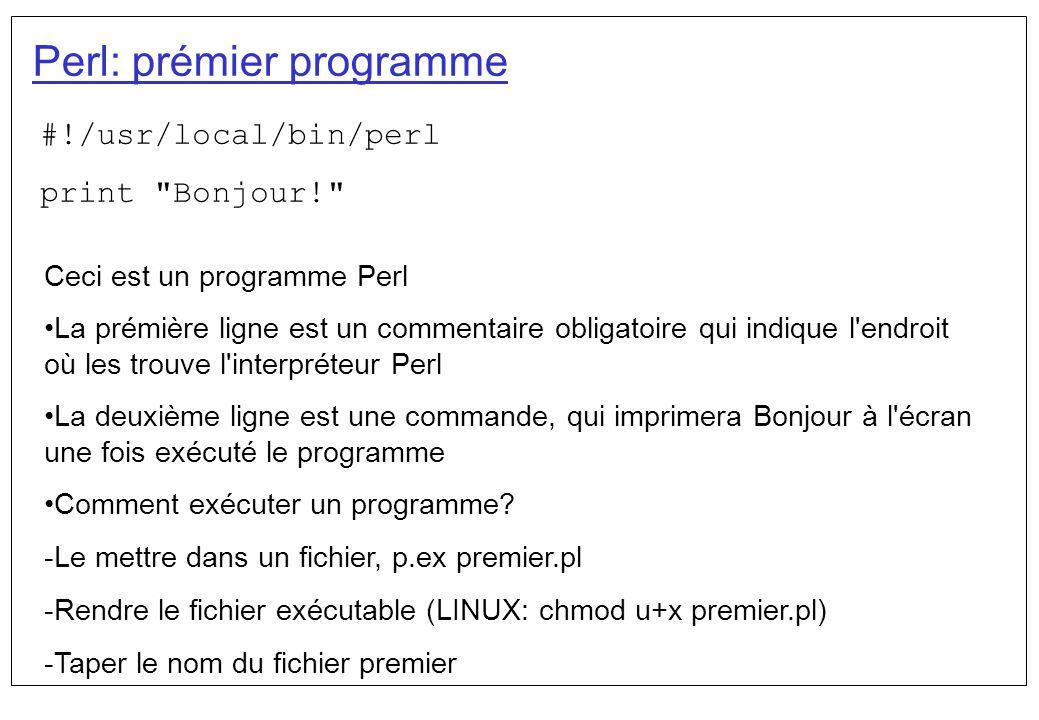Perl: boucle for Exemple Dans ce programme, on met des valeurs dans un tableaux, et on les affiche, un sur chaque ligne $x[0] = 10; $x[1] = 15; $x[2] = 5; for ($c=0;$c<=$#x;++$c) { print $x[$c]\n ; }