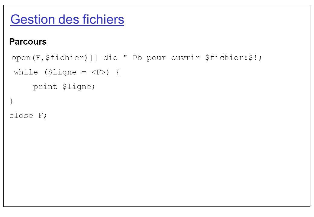 Gestion des fichiers Parcours open(F,$fichier)|| die
