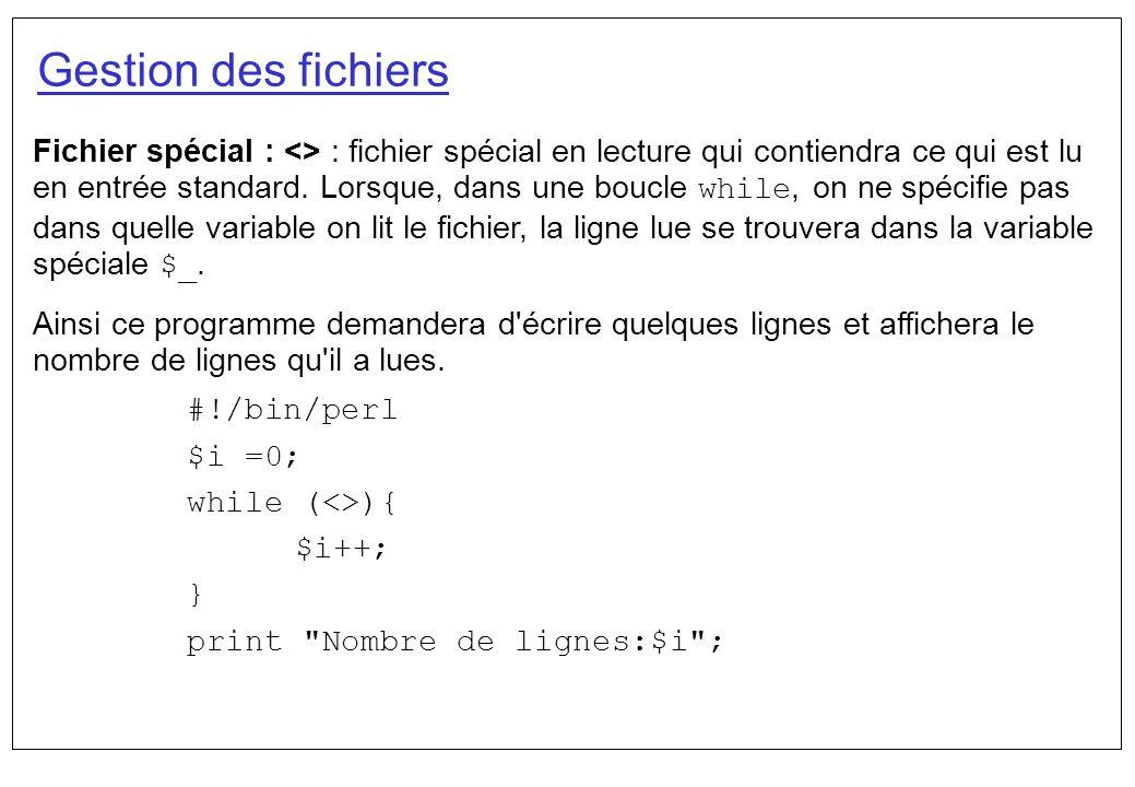 Gestion des fichiers Fichier spécial : <> : fichier spécial en lecture qui contiendra ce qui est lu en entrée standard. Lorsque, dans une boucle while