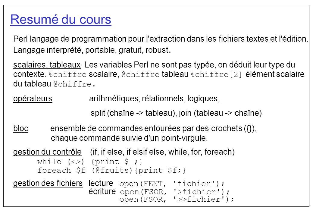 Resumé du cours Perl langage de programmation pour l'extraction dans les fichiers textes et l'édition. Langage interprété, portable, gratuit, robust.