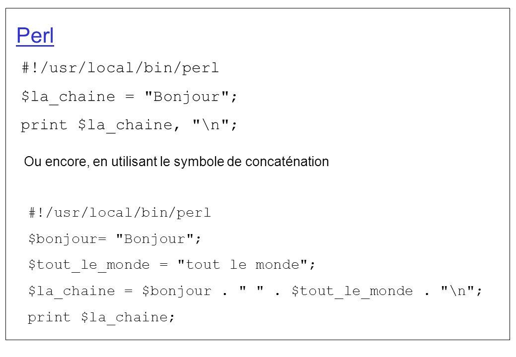 Perl: les tableaux En Perl, les tableaux peuvent être utilisés comme des ensembles ou des listes.