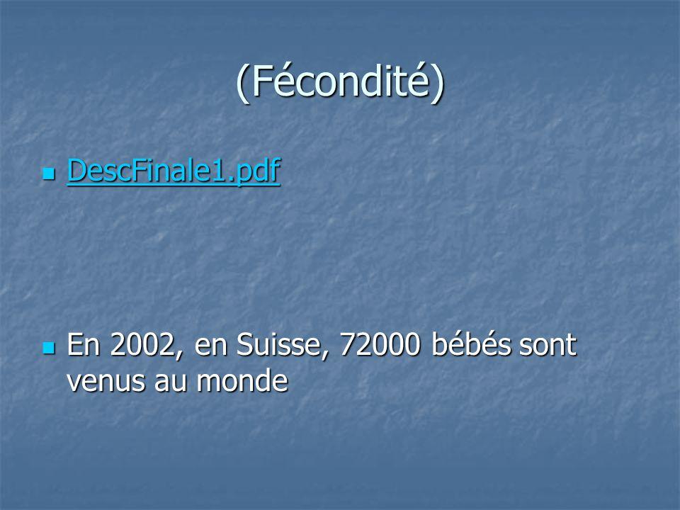 (Fécondité) DescFinale1.pdf DescFinale1.pdf DescFinale1.pdf En 2002, en Suisse, 72000 bébés sont venus au monde En 2002, en Suisse, 72000 bébés sont v