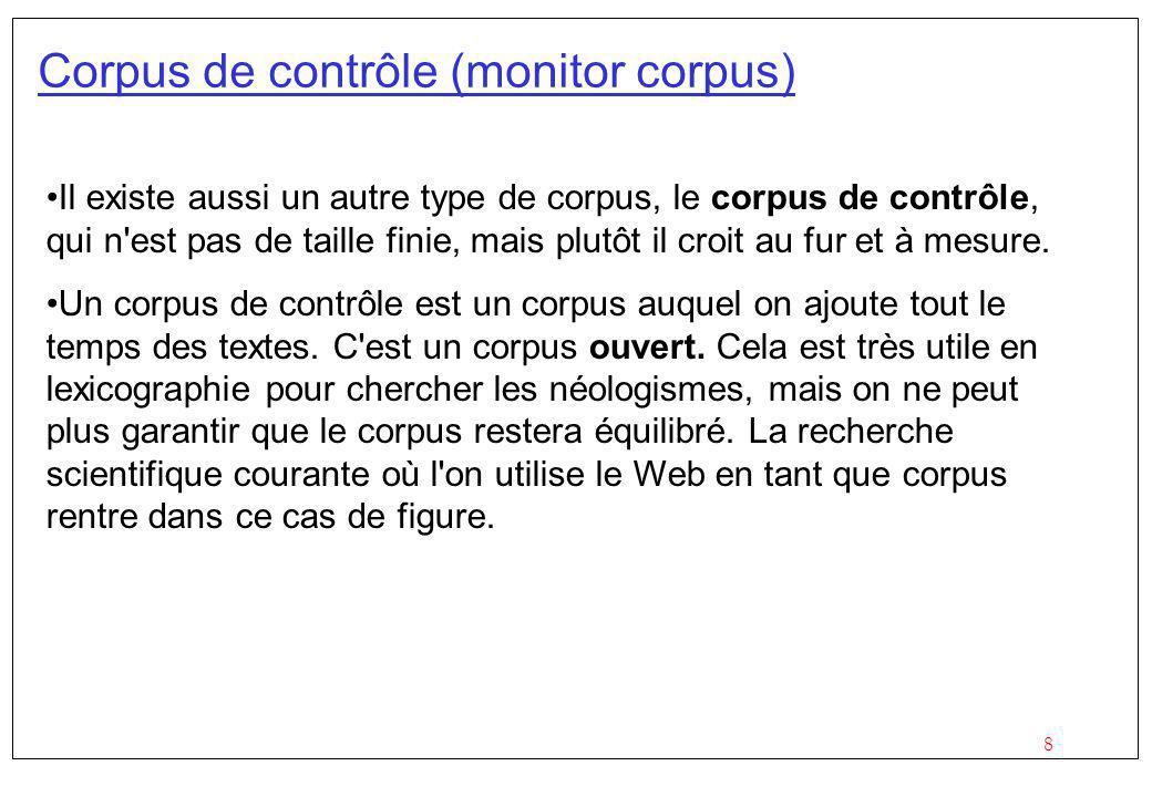 8 Corpus de contrôle (monitor corpus) Il existe aussi un autre type de corpus, le corpus de contrôle, qui n est pas de taille finie, mais plutôt il croit au fur et à mesure.