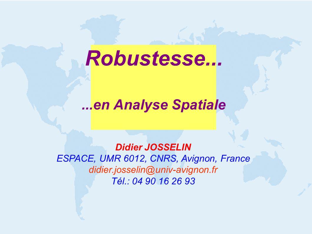 Robustesse......en Analyse Spatiale Didier JOSSELIN ESPACE, UMR 6012, CNRS, Avignon, France didier.josselin@univ-avignon.fr Tél.: 04 90 16 26 93