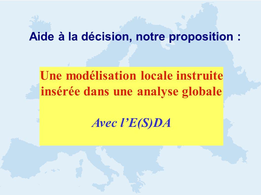 Aide à la décision, notre proposition : Une modélisation locale instruite insérée dans une analyse globale Avec lE(S)DA