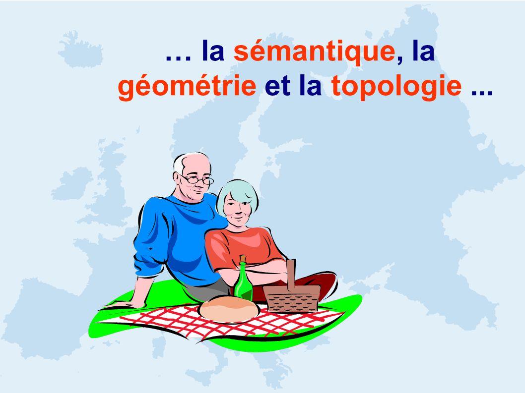 … la sémantique, la géométrie et la topologie...