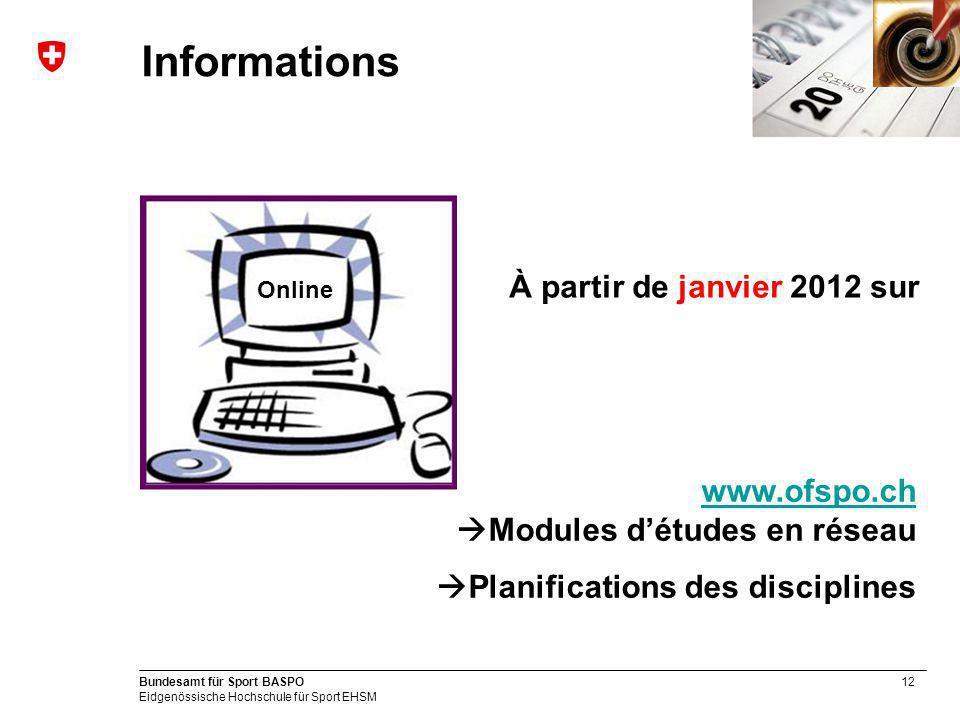 12 Bundesamt für Sport BASPO Eidgenössische Hochschule für Sport EHSM Informations Online www.ofspo.ch www.ofspo.ch Modules détudes en réseau Planific