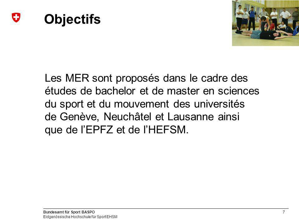 7 Bundesamt für Sport BASPO Eidgenössische Hochschule für Sport EHSM Objectifs Les MER sont proposés dans le cadre des études de bachelor et de master