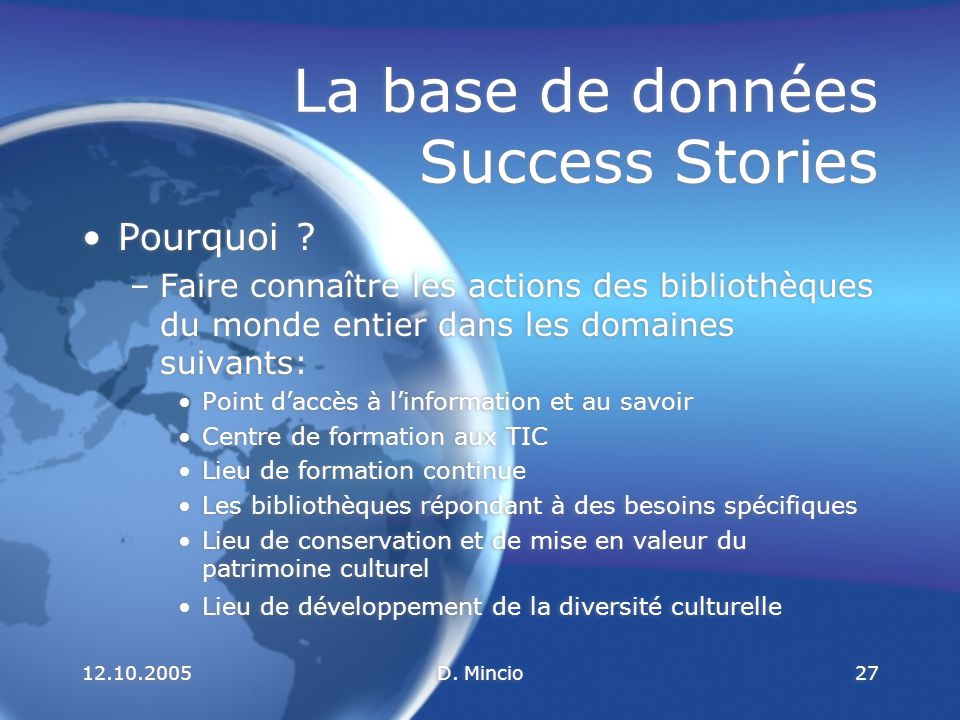 12.10.2005D. Mincio27 La base de données Success Stories Pourquoi .