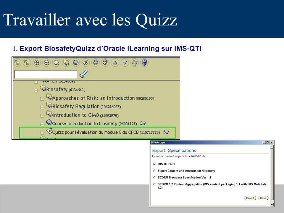 Travailler avec les Quizz 1. Export BiosafetyQuizz dOracle iLearning sur IMS-QTI
