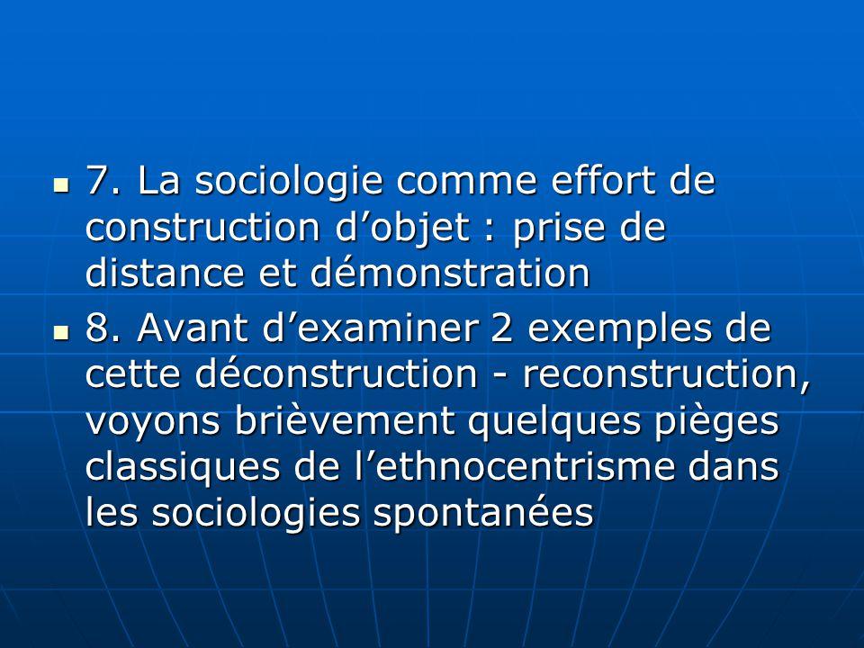 7. La sociologie comme effort de construction dobjet : prise de distance et démonstration 7. La sociologie comme effort de construction dobjet : prise