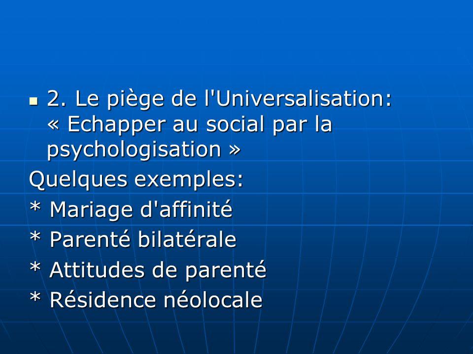 2. Le piège de l'Universalisation: « Echapper au social par la psychologisation » 2. Le piège de l'Universalisation: « Echapper au social par la psych