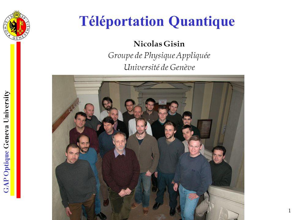 GAP Optique Geneva University 1 Téléportation Quantique Nicolas Gisin Groupe de Physique Appliquée Université de Genève