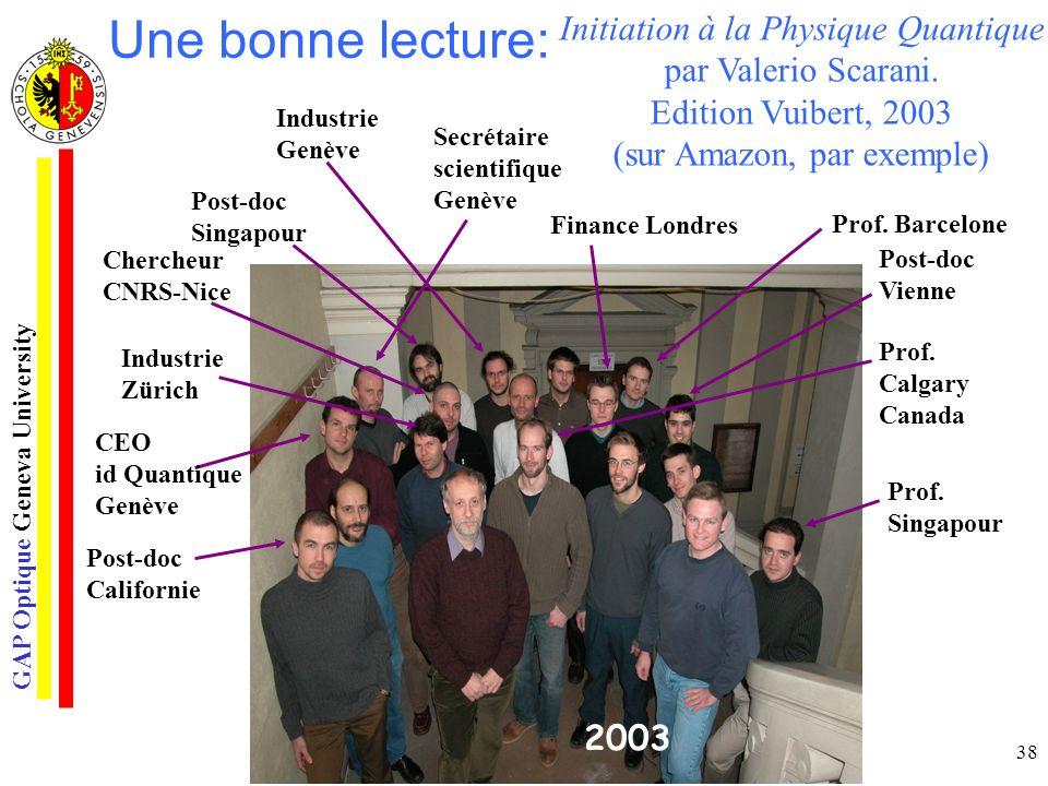 GAP Optique Geneva University 38 Initiation à la Physique Quantique par Valerio Scarani. Edition Vuibert, 2003 (sur Amazon, par exemple) Une bonne lec