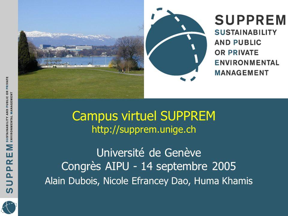 Campus virtuel SUPPREM http://supprem.unige.ch Université de Genève Congrès AIPU - 14 septembre 2005 Alain Dubois, Nicole Efrancey Dao, Huma Khamis