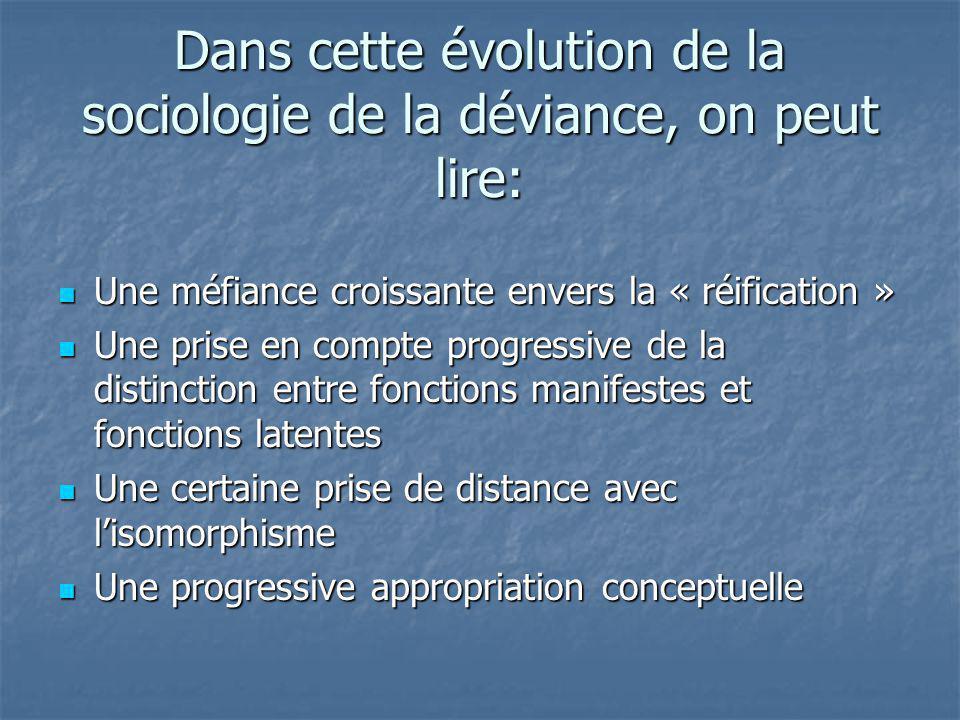 Dans cette évolution de la sociologie de la déviance, on peut lire: Une méfiance croissante envers la « réification » Une méfiance croissante envers l