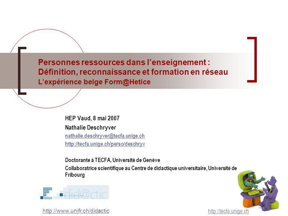 Personnes ressources dans lenseignement : Définition, reconnaissance et formation en réseau Lexpérience belge Form@Hetice http://tecfa.unige.ch HEP Va