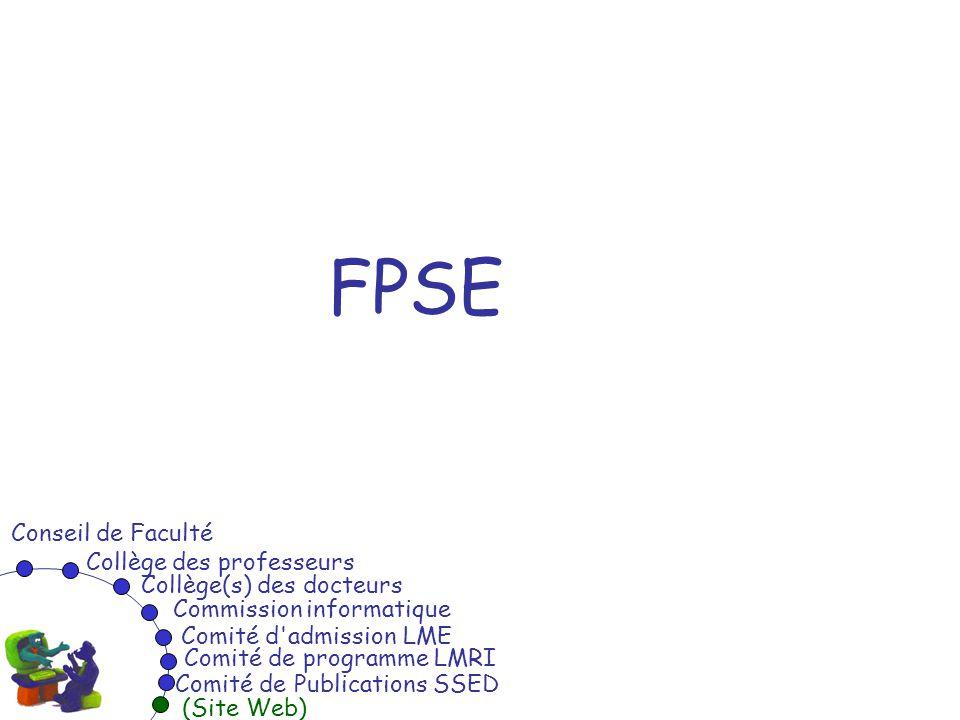 FPSE Conseil de Faculté Collège des professeurs Collège(s) des docteurs Commission informatique Comité de programme LMRI Comité d'admission LME (Site
