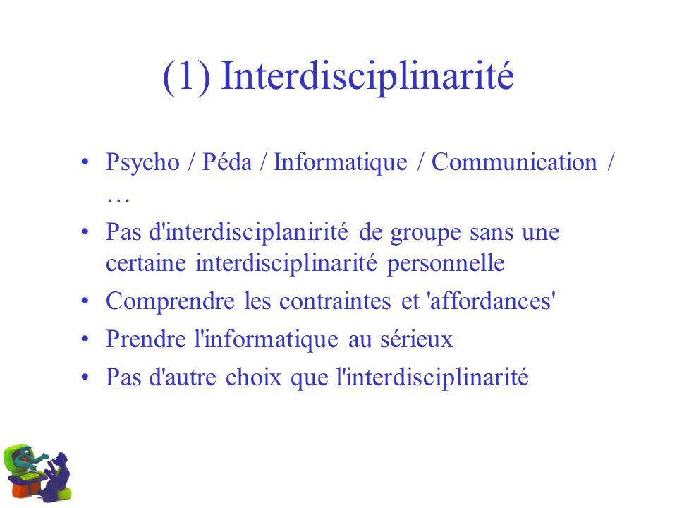 (1) Interdisciplinarité Psycho / Péda / Informatique / Communication / … Pas d'interdisciplanirité de groupe sans une certaine interdisciplinarité per