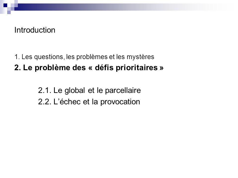 Introduction 1. Les questions, les problèmes et les mystères 2. Le problème des « défis prioritaires » 2.1. Le global et le parcellaire 2.2. Léchec et