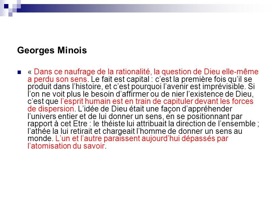 Georges Minois « Dans ce naufrage de la rationalité, la question de Dieu elle-même a perdu son sens. Le fait est capital : cest la première fois quil