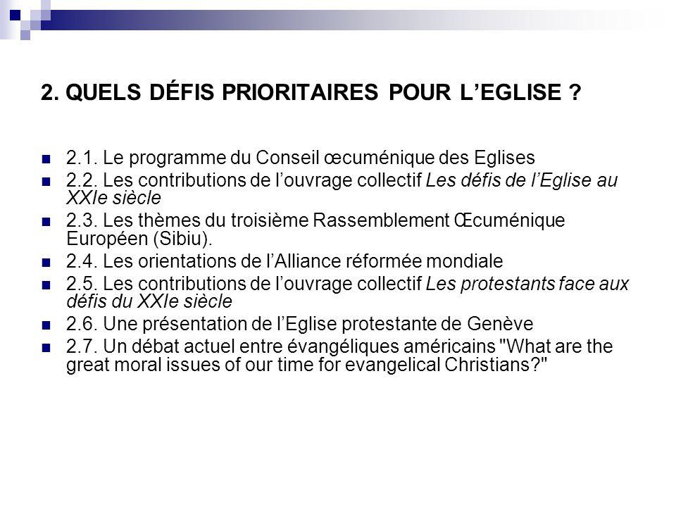 2. QUELS DÉFIS PRIORITAIRES POUR LEGLISE ? 2.1. Le programme du Conseil œcuménique des Eglises 2.2. Les contributions de louvrage collectif Les défis