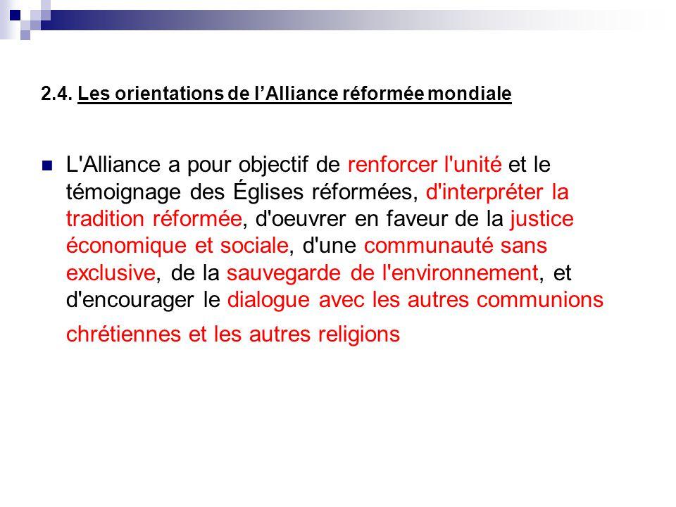 2.4. Les orientations de lAlliance réformée mondiale L'Alliance a pour objectif de renforcer l'unité et le témoignage des Églises réformées, d'interpr