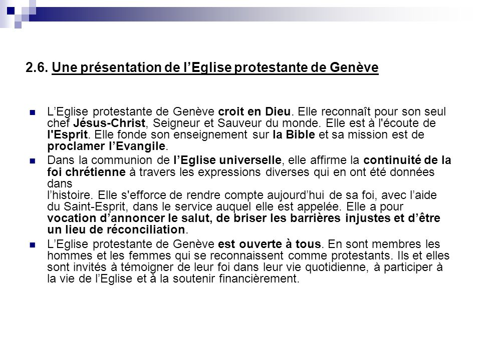2.6. Une présentation de lEglise protestante de Genève LEglise protestante de Genève croit en Dieu. Elle reconnaît pour son seul chef Jésus-Christ, Se