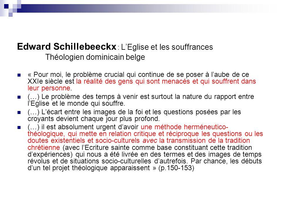 Edward Schillebeeckx : LEglise et les souffrances Théologien dominicain belge « Pour moi, le problème crucial qui continue de se poser à laube de ce X