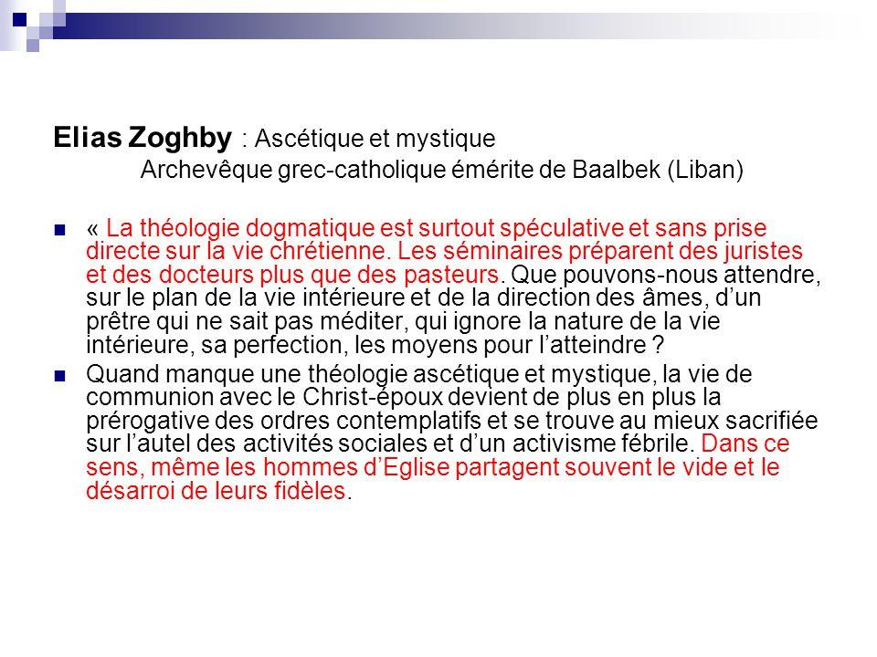 Elias Zoghby : Ascétique et mystique Archevêque grec-catholique émérite de Baalbek (Liban) « La théologie dogmatique est surtout spéculative et sans p