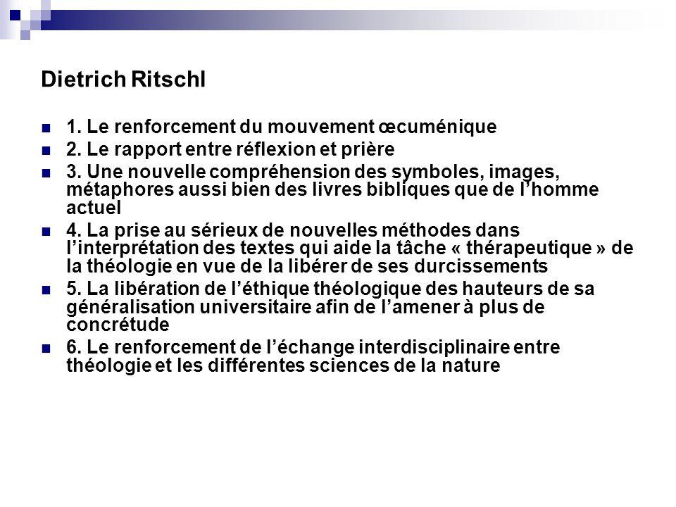 Dietrich Ritschl 1. Le renforcement du mouvement œcuménique 2. Le rapport entre réflexion et prière 3. Une nouvelle compréhension des symboles, images