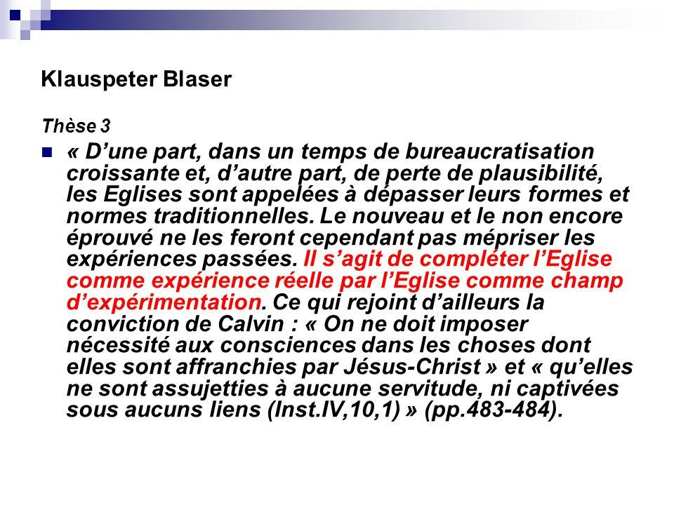 Klauspeter Blaser Thèse 3 « Dune part, dans un temps de bureaucratisation croissante et, dautre part, de perte de plausibilité, les Eglises sont appel