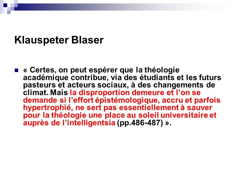 Klauspeter Blaser « Certes, on peut espérer que la théologie académique contribue, via des étudiants et les futurs pasteurs et acteurs sociaux, à des