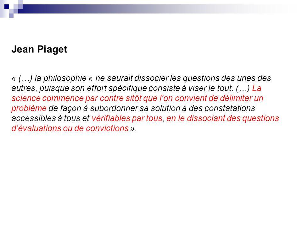 Jean Piaget « (…) la philosophie « ne saurait dissocier les questions des unes des autres, puisque son effort spécifique consiste à viser le tout. (…)