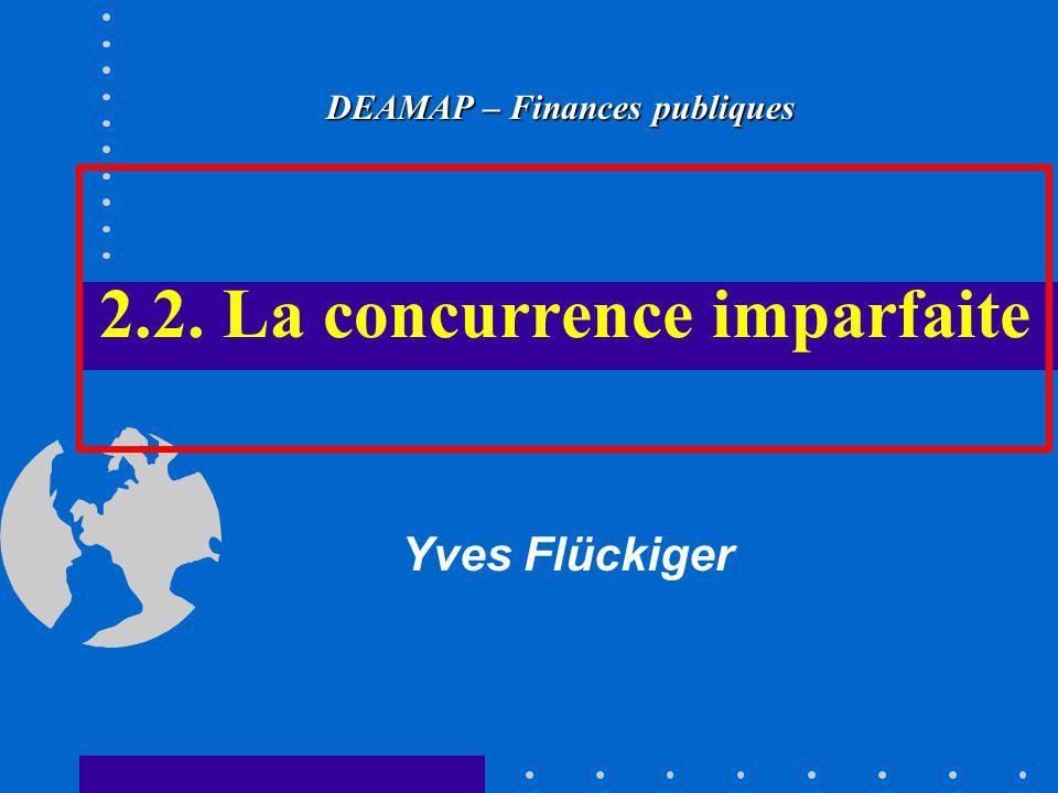 2.2. La concurrence imparfaite Yves Flückiger DEAMAP – Finances publiques