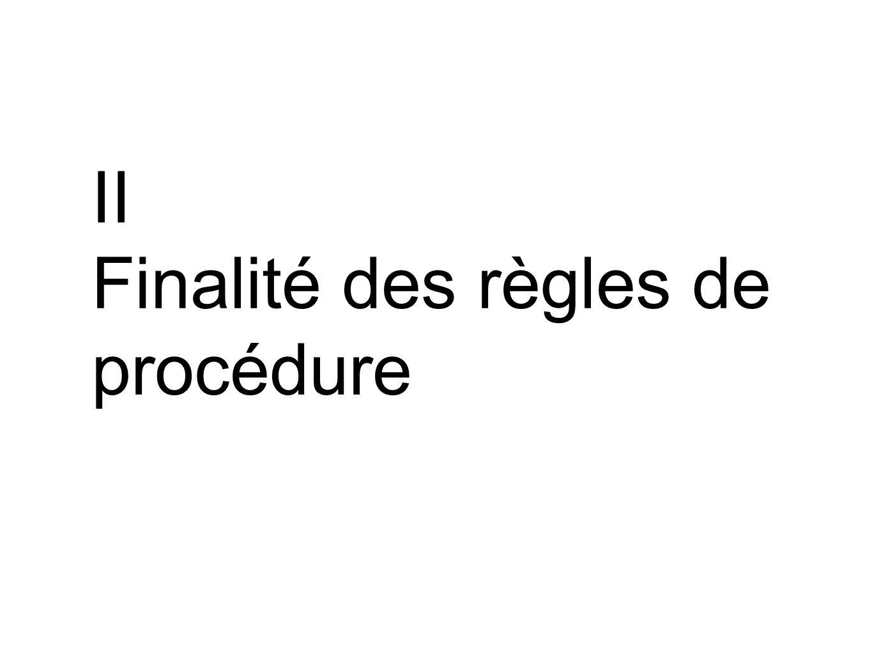 II Finalité des règles de procédure
