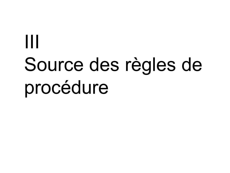 III Source des règles de procédure